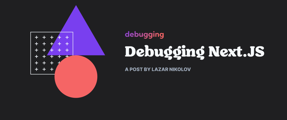 Cover image for Debugging Next.JS