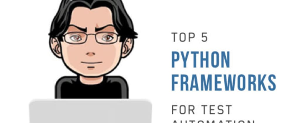 Cover image for Top 5 Python Frameworks For Test Automation In 2019