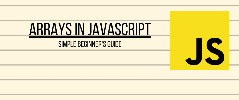 Cover image for Beginner's guide to Arrays in JavaScript