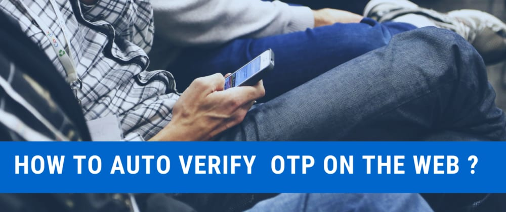 Cover image for How to auto verify OTP on the web using the new Web OTP API?