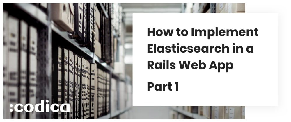 Cover image for How to Implement Elasticsearch in a Rails Web App: Part 1