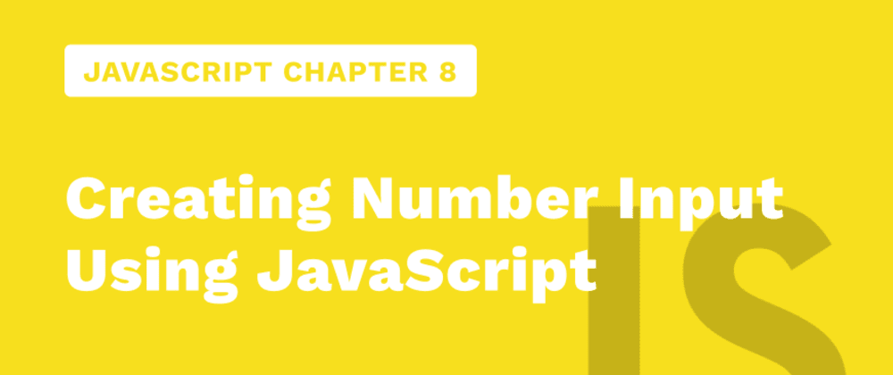 Cover image for JavaScript Chapter 8 - Creating Number Input Using JavaScript