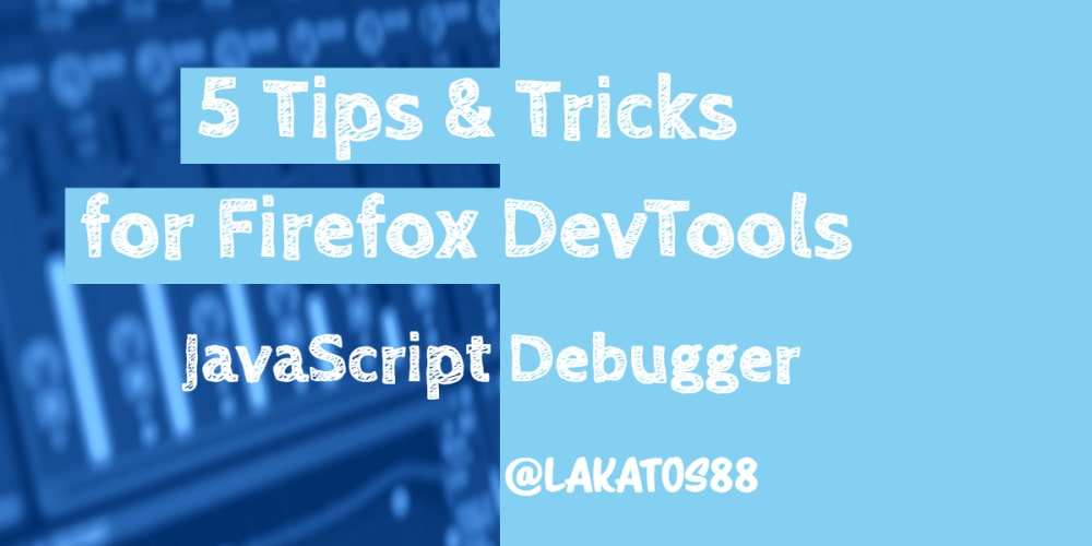 5 Tips and Tricks for Firefox DevTools - JavaScript Debugger
