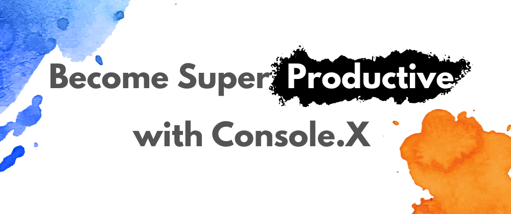 Cover image for Become Super Productive with Console.X