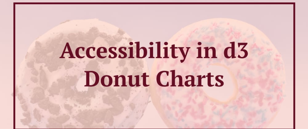 Cover image for Accessibility in d3 Donut Charts
