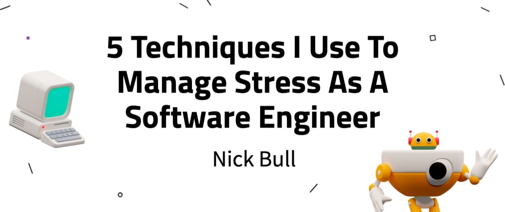 Cover image for 5 Techniques I Use To Manage Stress As A Software Engineer