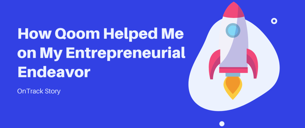 Cover image for How Qoom Helped Me On My Entrepreneurial Endeavor