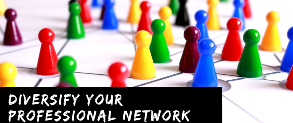 Cover image for How to diversify your professional network