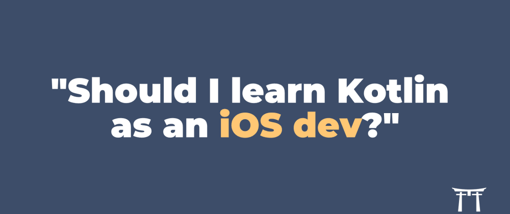 Cover image for Should iOS devs learn Kotlin or other programming languages?