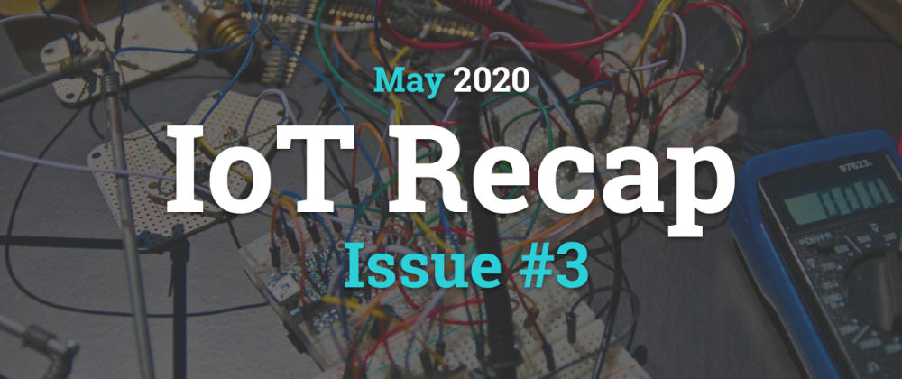 Cover image for Internet of Things - Recap (May 2020)