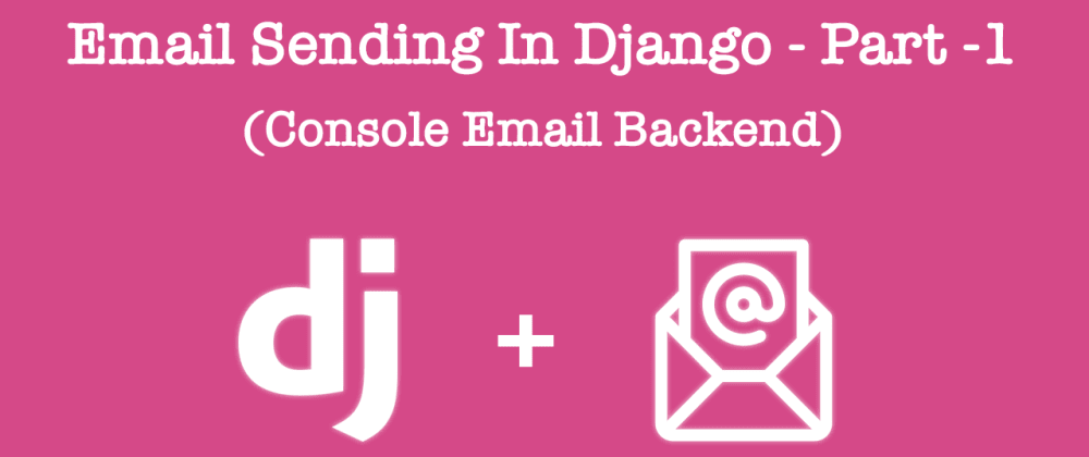 Cover image for  Email Sending in Django 2, Part -1