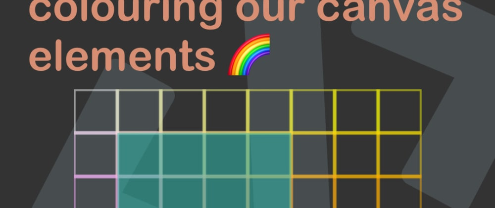 Cover image for Vanilla JavaScript colouring our canvas elements 🌈