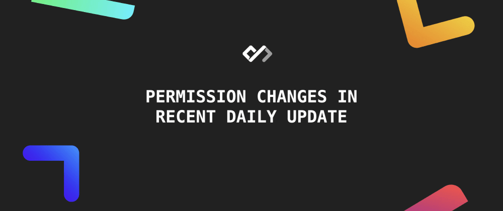 Cover image for ⚠️ Permission Changes in Recent Daily Update
