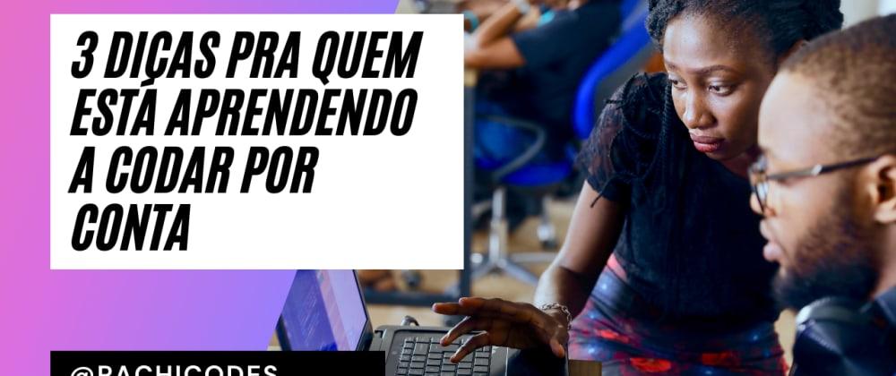 """Cover image for 3 dicas pra quem está aprendendo a codar """"sozinha"""""""