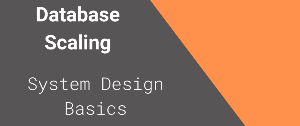 Cover image for Database Scaling Tutorial - System Design Basics