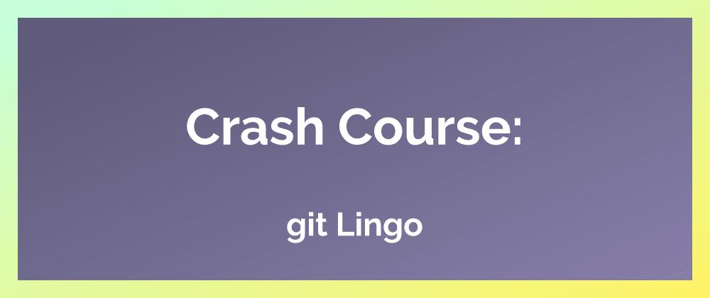 Cover image for Crash Course: git Lingo
