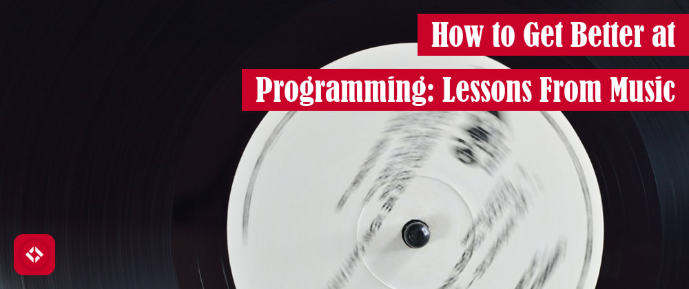 Cover image for How to Get Better at Programming: Lessons From Music