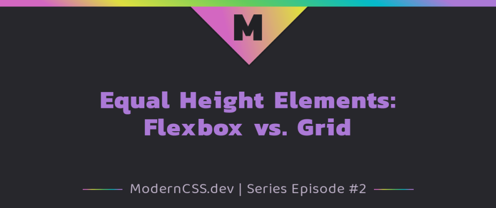 Cover image for Equal Height Elements: Flexbox vs. Grid