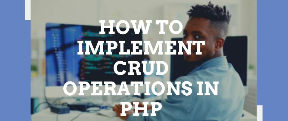 Cover image for How to Implement CRUD Operations in Your Application Using PHP and MySQL