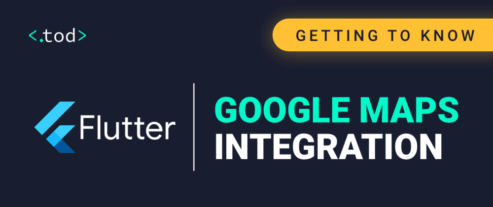 Cover image for Getting To Know Flutter: Google Maps Integration