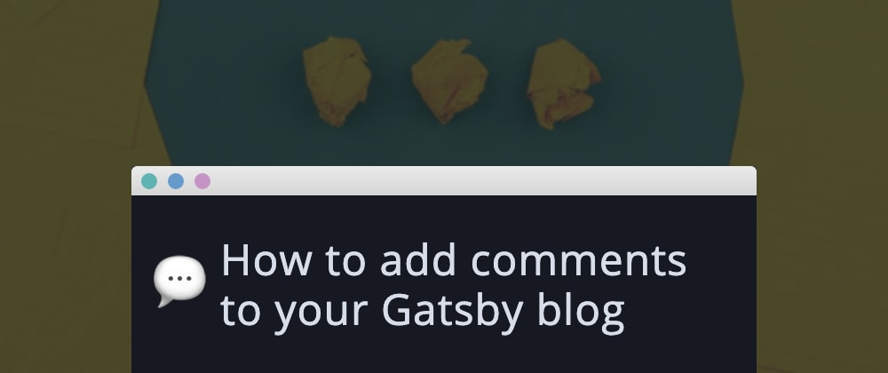 Cover image for How to add comments to your Gatsby blog