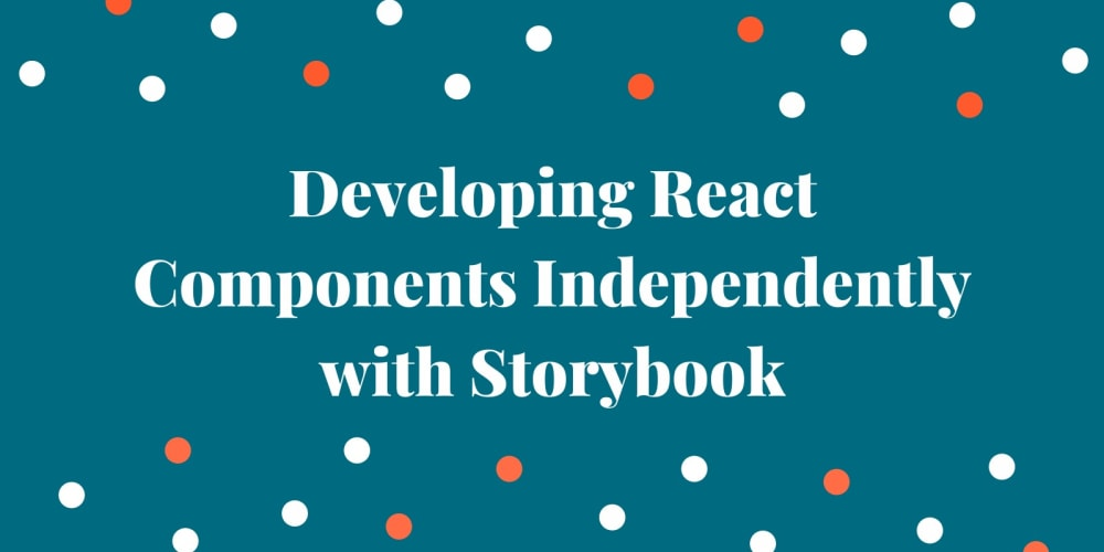 Getting Started with Storybook: How to Develop React Components Without an App