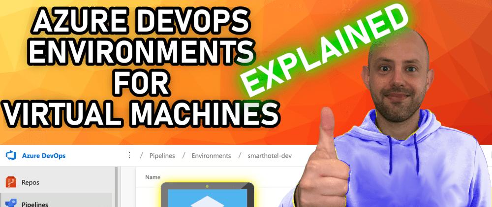 Cover image for Make your VMs cooler - Azure DevOps Environments