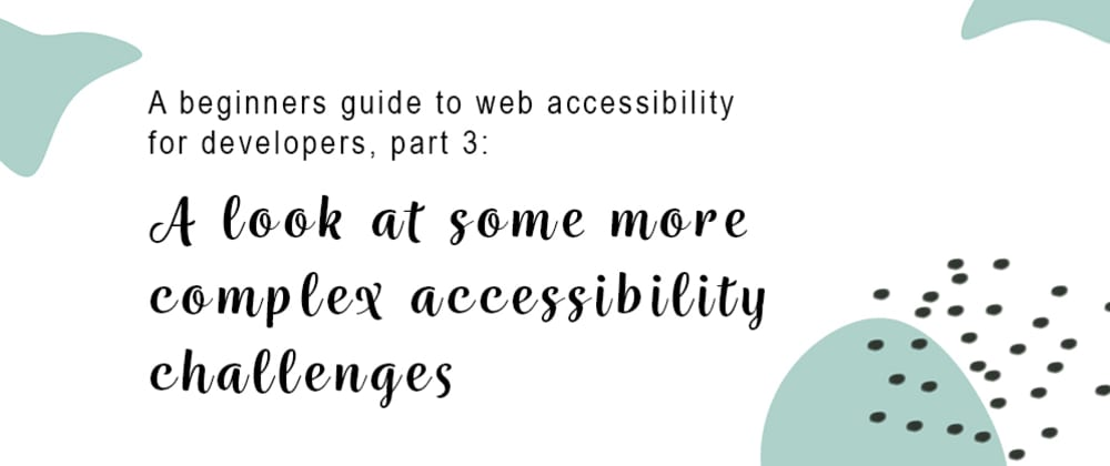 Cover image for A look at some more complex accessibility challenges