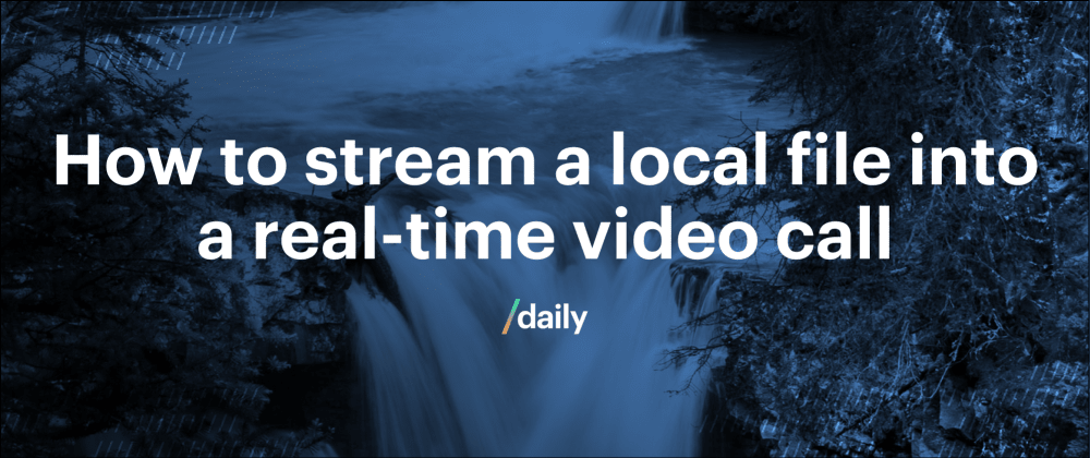 Cover image for How to stream a local file into a real-time video call