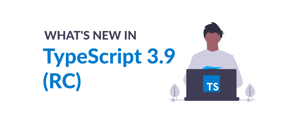 Cover image for What's new in TypeScript 3.9 RC