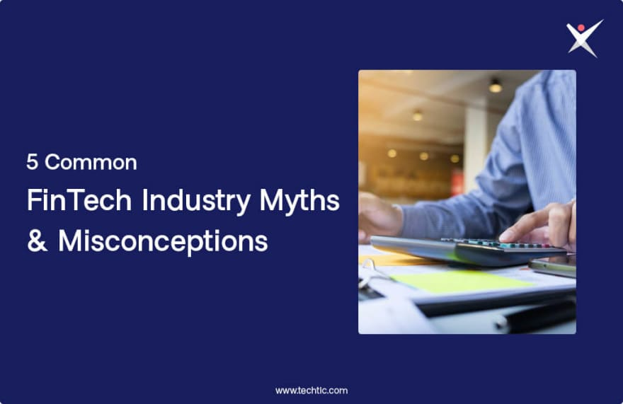 5 Common FinTech Industry Myths and Misconceptions