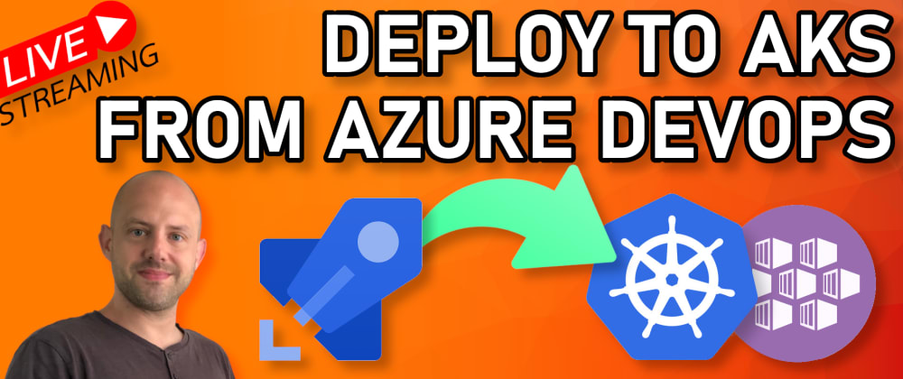 Cover image for Deploy to Azure Kubernetes (AKS) from Azure DevOps with Azure Pipelines