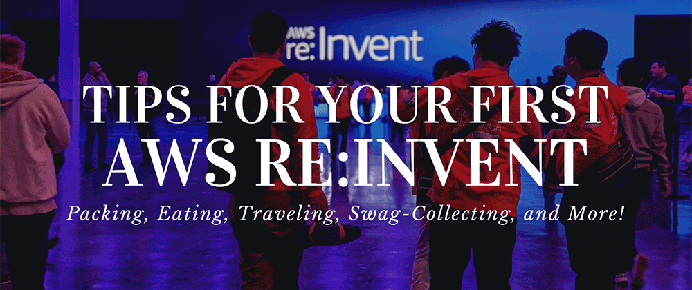 Cover image for Tips and Tricks for your first Tech Conference (AWS re:Invent)