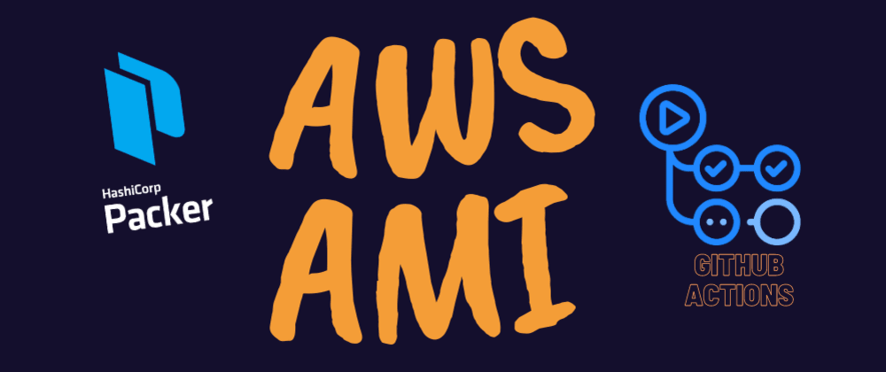 Cover image for Build AWS AMI with HashiCorp Packer using GitHub Actions