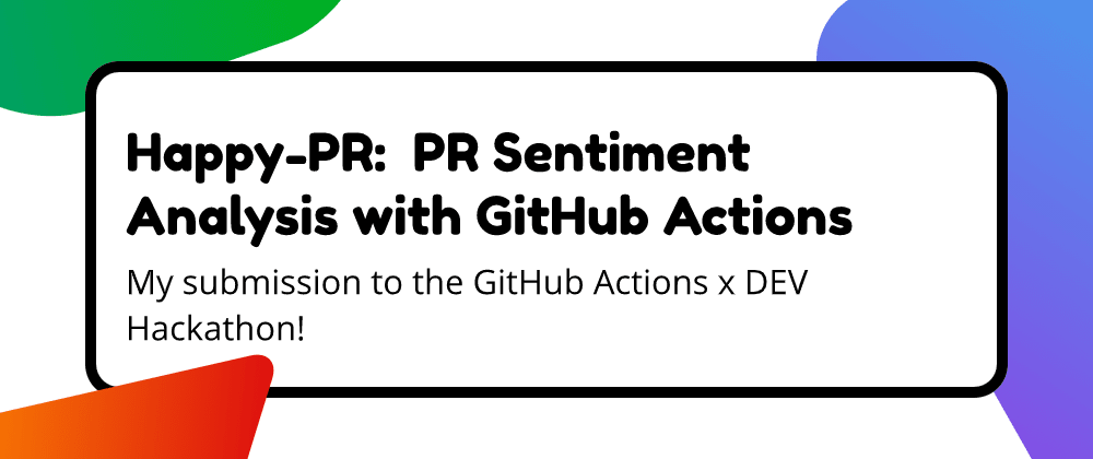 Cover image for Happy-PR: Pull Request Sentiment Analysis with GitHub Actions