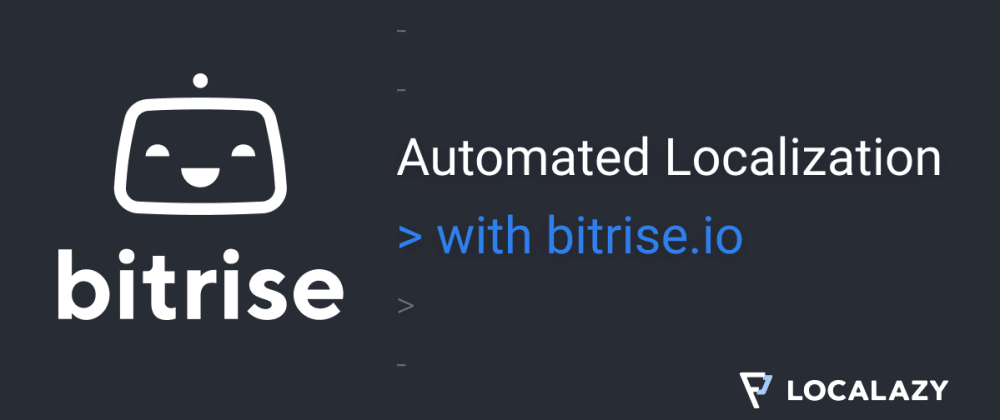 Cover image for Automated Localization: Localazy ❤Bitrise.io