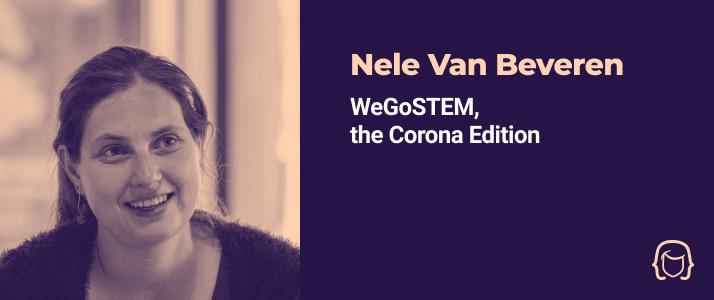 Nele Van Beveren - WeGoSTEM, the Corona edition
