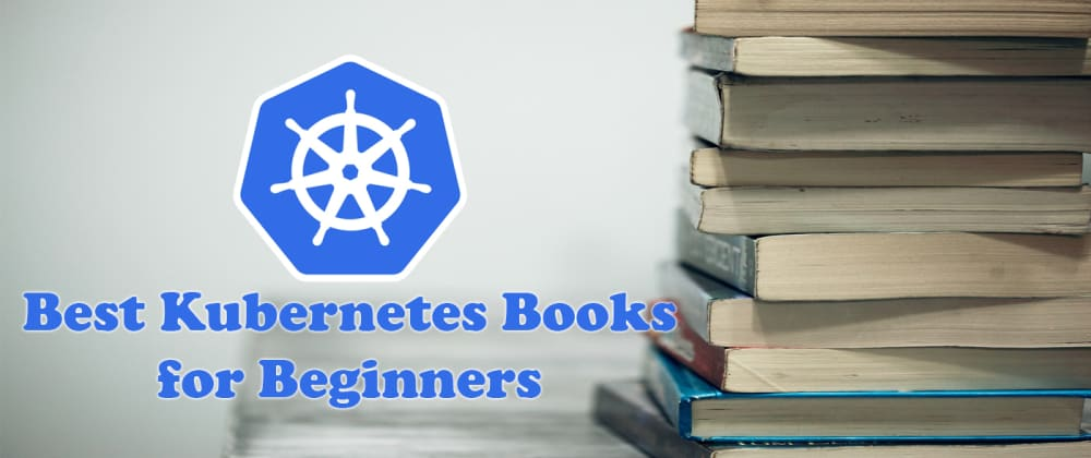 Cover image for 16 Best Kubernetes Books for Beginners
