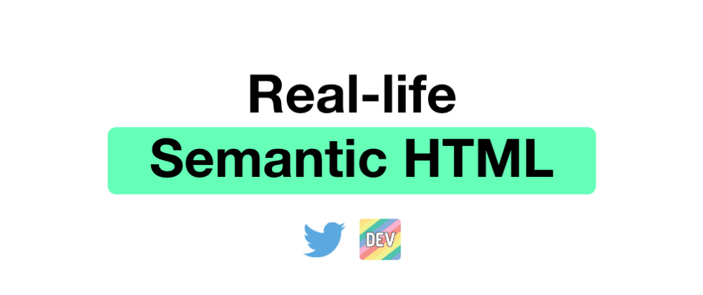 Cover image for Semantic HTML by real-life examples