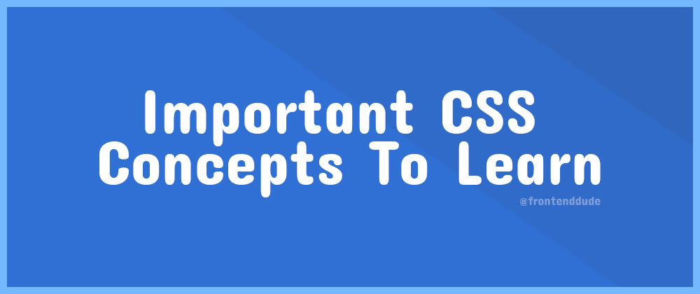 Cover image for Important CSS Concepts To Learn.