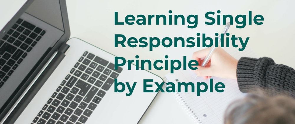 Cover image for Learning Single Responsibility Principle by Example