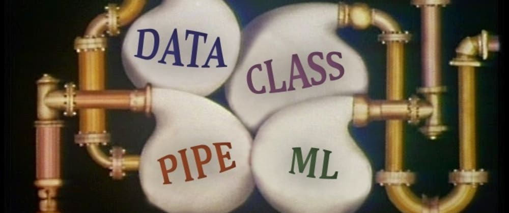 Cover image for Tidying up Pipelines with DataClasses