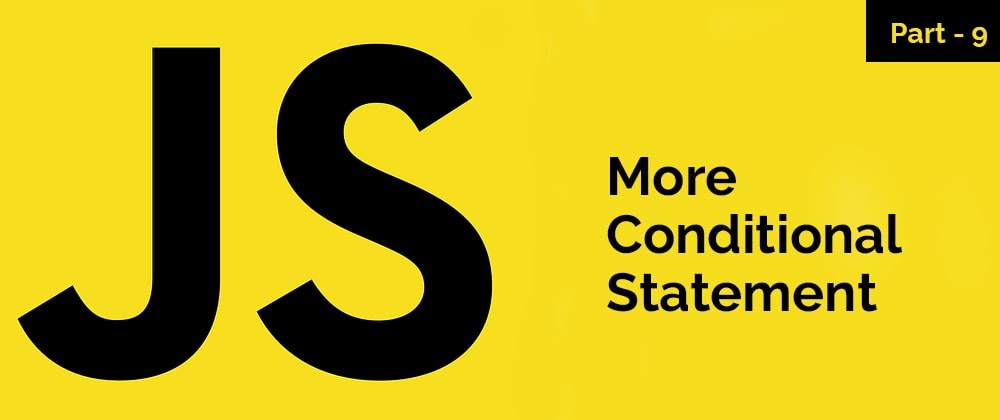 Cover image for More Conditional Statement – JavaScript Series – Part 9