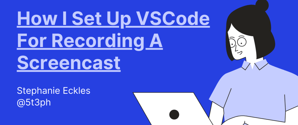 Cover image for How I Set Up VSCode For Recording a Screencast