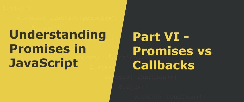 Cover image for Promises vs Callbacks