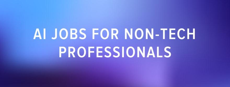 AI jobs for non-tech professionals