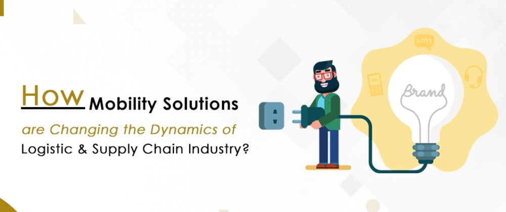 Cover image for How are Mobility Solutions Changing the Dynamics of logistic & Supply Chain Industry?