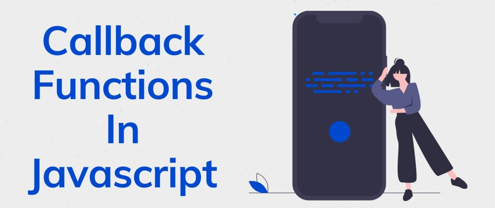 Cover image for Callback Functions In Javascript