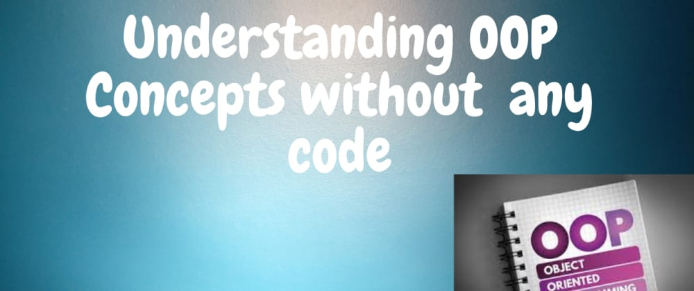 Cover image for Understanding Important Concepts in OOP (Object Oriented Programming) - Without any Code
