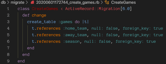 Migration file. Text: class CreateGames < ActiveRecord::Migration[6.0]<br>   def change<br>     create_table :games do |t|<br>       t.references :home_team, null: false, foreign_key: true<br>       t.references :away_team, null: false, foreign_key: true<br>       t.references :season, null: false, foreign_key: true<br>     end<br>   end<br> end<br>